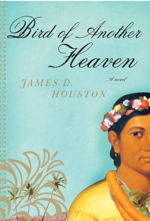 Bird of Another Heaven By: James D. Houston