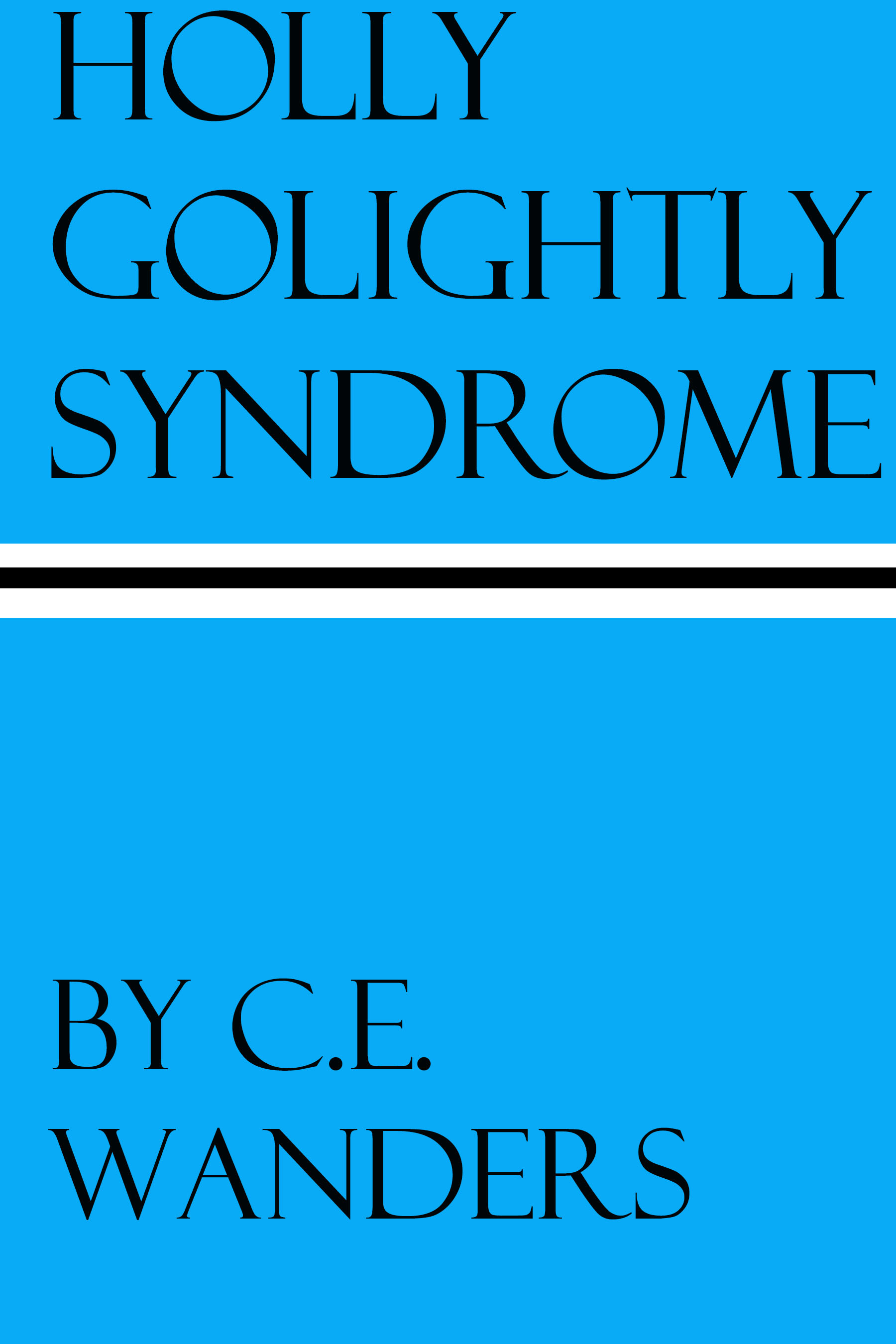 Holly Golightly Syndrome By: C.E. Wanders