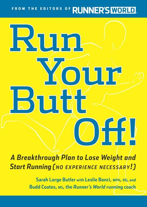 Run Your Butt Off!: A Breakthrough Plan to Shed Pounds and Start Running (No Experience Necessary!) By: Sarah Lorge Butler,Leslie Bonci,Budd Coates