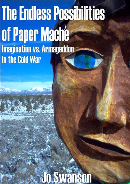 The Endless Possibilities of Paper Mache: Imagination vs. Armageddon in the Cold War By: Jo Swanson