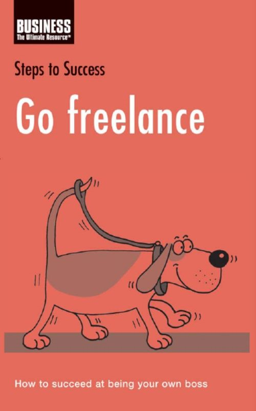 Go Freelance How to Succeed at Being Your Own Boss