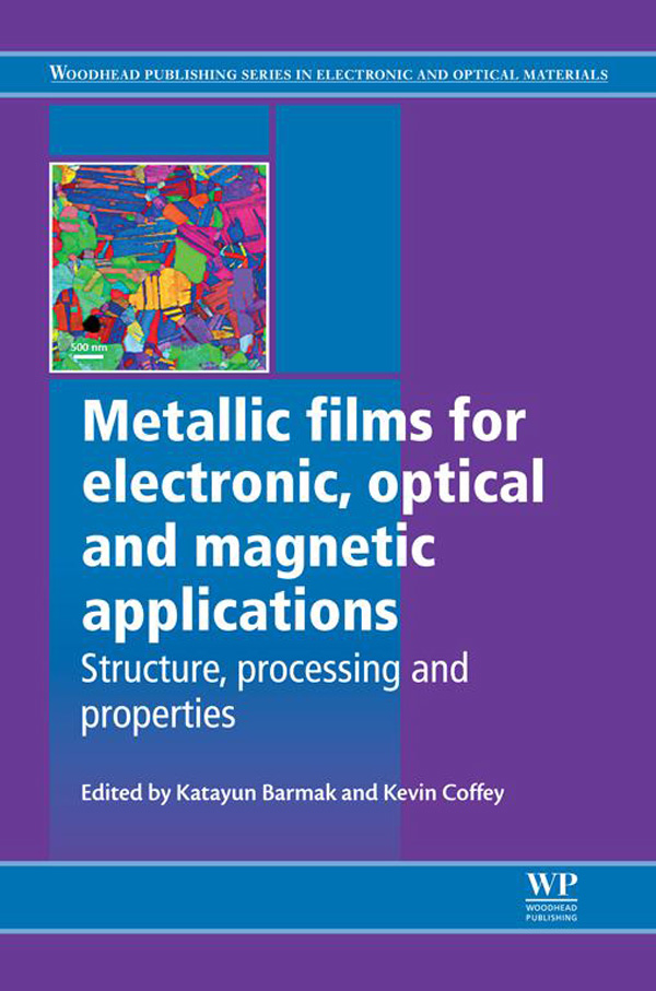Metallic Films for Electronic,  Optical and Magnetic Applications Structure,  Processing and Properties