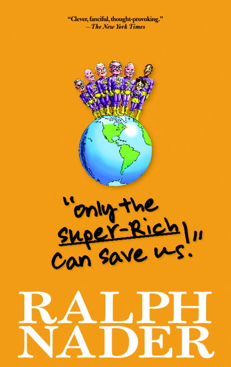 """Only the Super-Rich Can Save Us!"" By: Jim Feast,Ralph Nader"