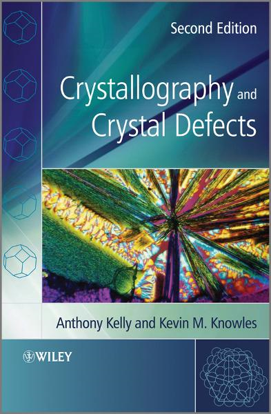 Crystallography and Crystal Defects By: Anthony A. Kelly,Kevin M. Knowles