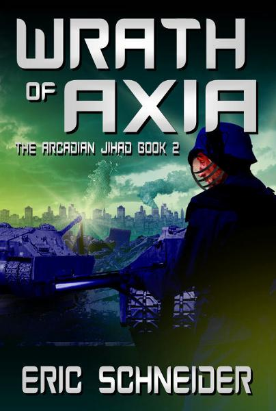 Wrath of Axia (The Arcadian Jihad, Book 2)