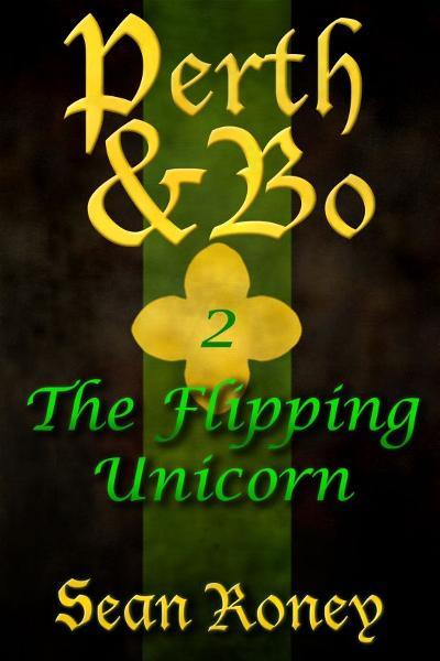 Perth & Bo 2: The Flipping Unicorn By: Sean Roney