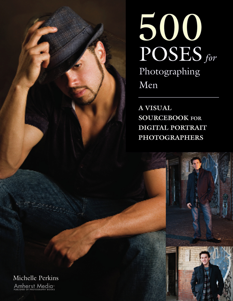 500 Poses for Photographing Men By: Michelle Perkins