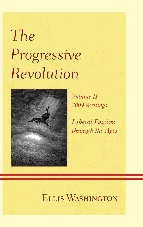 The Progressive Revolution Liberal Fascism through the Ages,  Vol. II: 2009 Writings