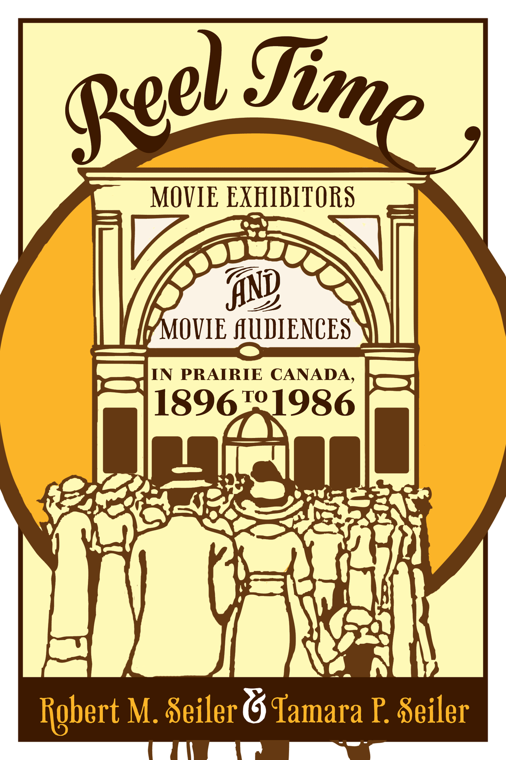 Reel Time Movie Exhibitors and Movie Audiences in Prairie Canada,  1896 to 1986