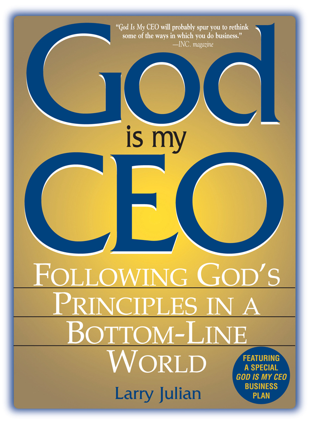 God Is My CEO: Following God's Principles in a Bottom-Line World By: Larry S. Julian