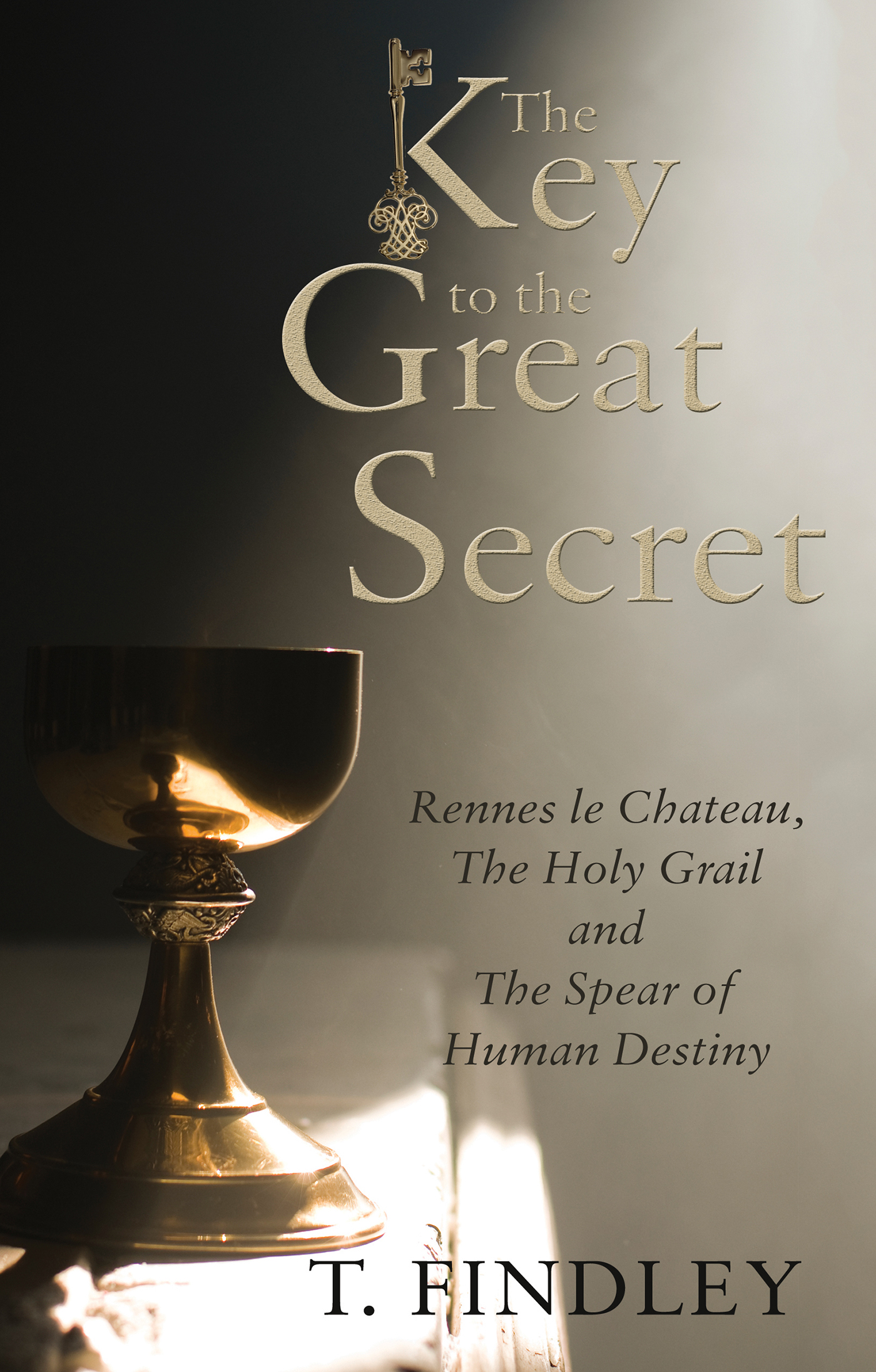 The Key to the Great Secret Rennes le Chateau,  The Holy Grail and The Spear of Human Destiny
