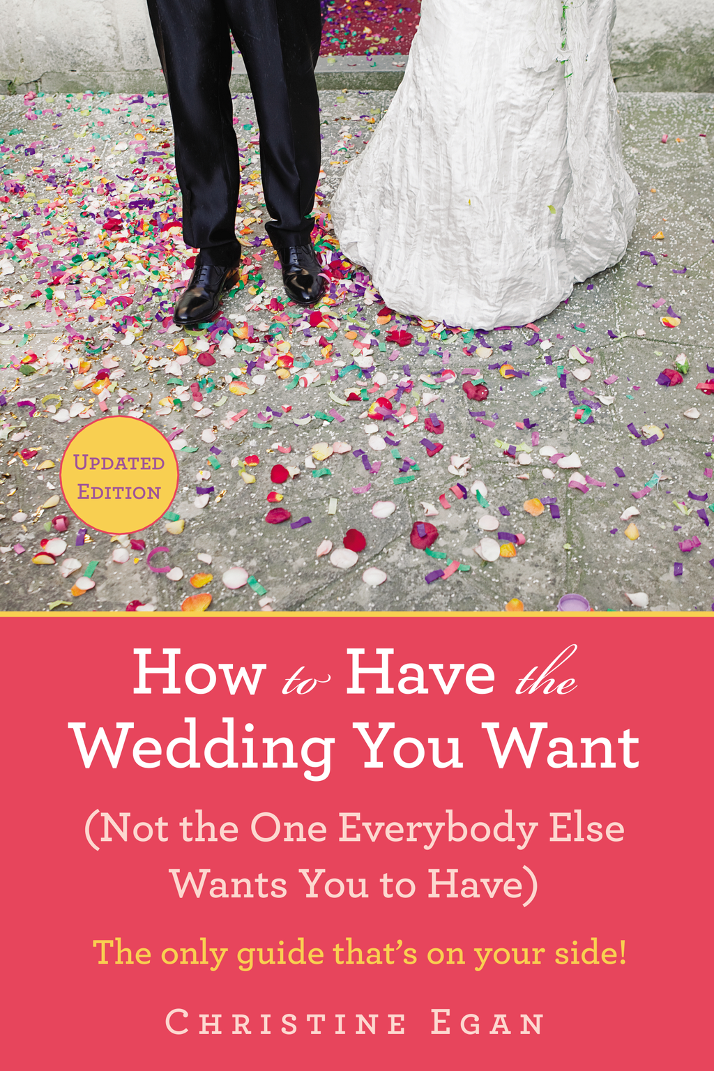 How to Have the Wedding You Want (Updated) (Not the One Everybody Else Wants You to Have)