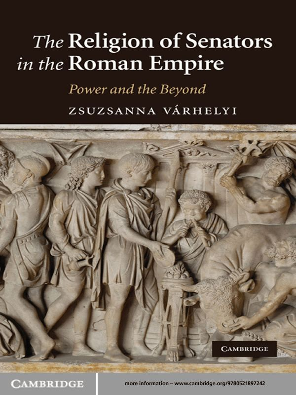 The Religion of Senators in the Roman Empire Power and the Beyond