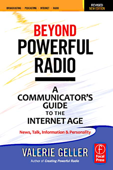 Beyond Powerful Radio A Communicator's Guide to the Internet Age?News,  Talk,  Information & Personality