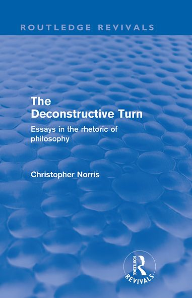 The Deconstructive Turn (Routledge Revivals): Essays in the Rhetoric of Philosophy