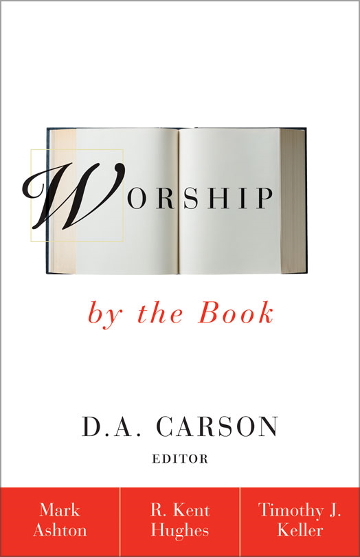 Worship by the Book By: R. Kent   Hughes,Rev. Mark   Ashton,Timothy J.   Keller