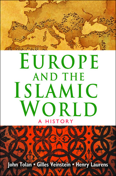 Europe and the Islamic World By: Gilles Veinstein,Henry Laurens,John Tolan