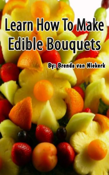 Learn How To Make Edible Bouquets By: Brenda Van Niekerk