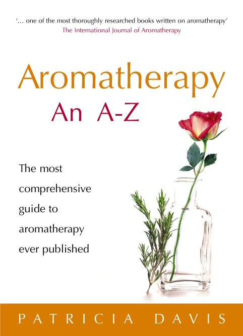 Aromatherapy An A-Z The most comprehensive guide to aromatherapy ever published