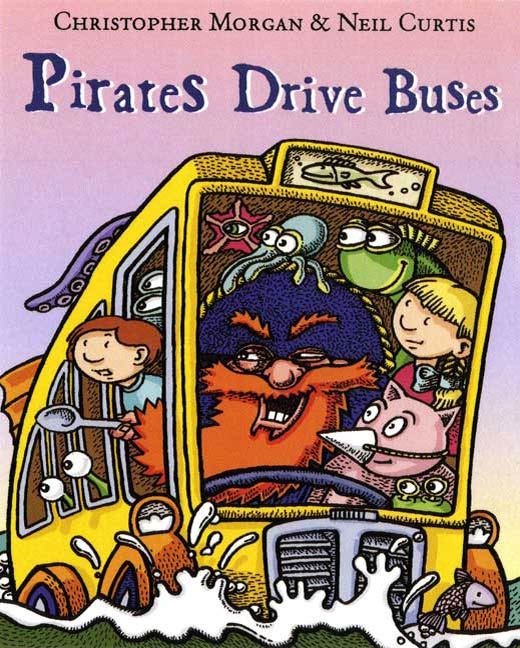 Pirates Drive Buses By: Christopher Morgan,Neil Curtis