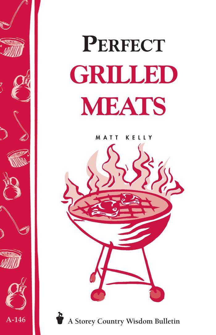 Perfect Grilled Meats By: Matt Kelly