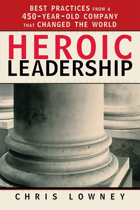 Heroic Leadership By: Chris Lowney