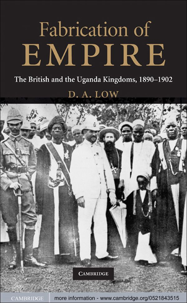 Fabrication of Empire The British and the Uganda Kingdoms,  1890?1902