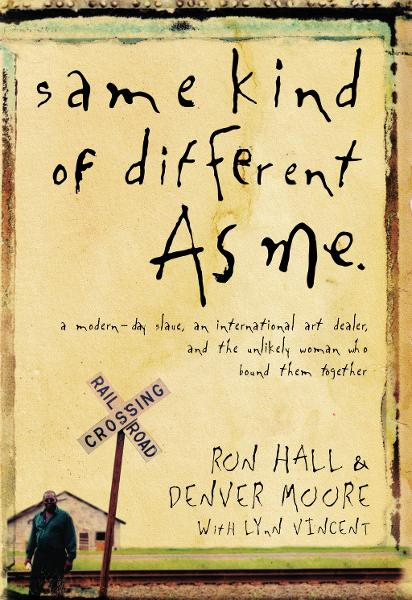 Same Kind of Different As Me By: Lynn Vincent,Ron Hall