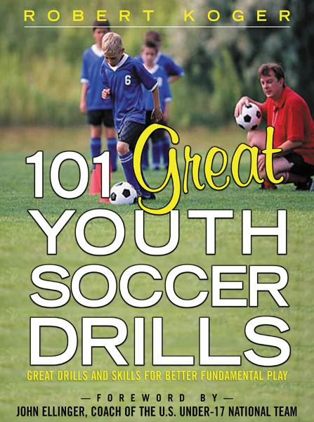 101 Great Youth Soccer Drills : Skills and Drills for Better Fundamental Play: Skills and Drills for Better Fundamental Play By: Robert Koger