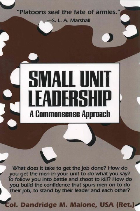 Small Unit Leadership By: Dandridge M. Malone