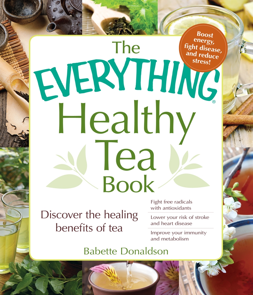The Everything Healthy Tea Book Discover the Healing Benefits of Tea