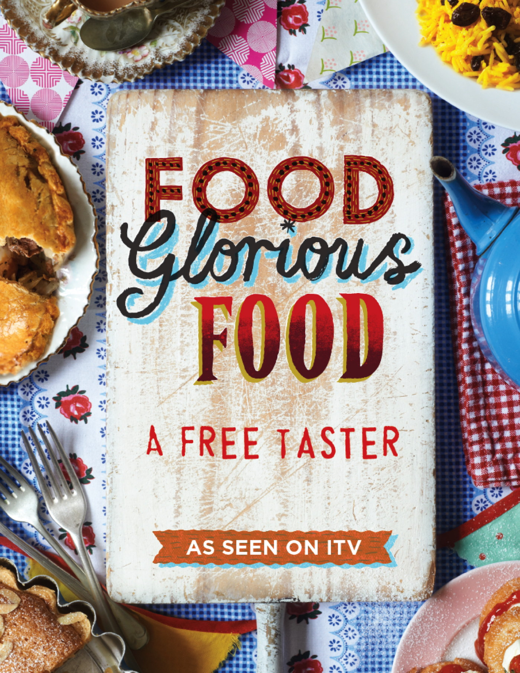 Food Glorious Food From Cakes to Curries to Cornish Pasties ? Favourite Dishes from the Search for Britain's Best Recipe