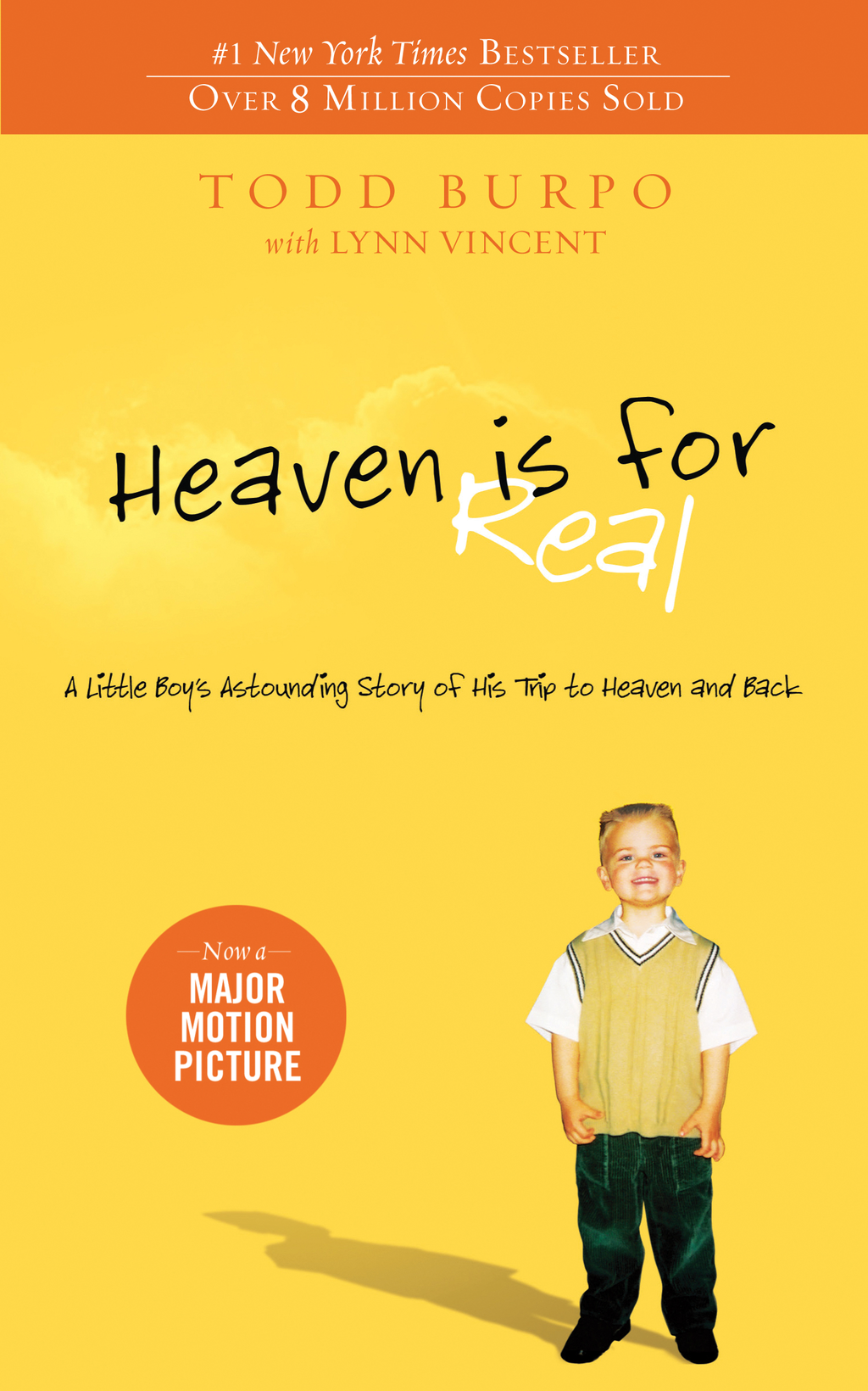 Heaven is for Real: A Little Boy's Astounding Story of His Trip to Heaven and Back A Little Boy's Astounding Story of His Trip to Heaven and Back