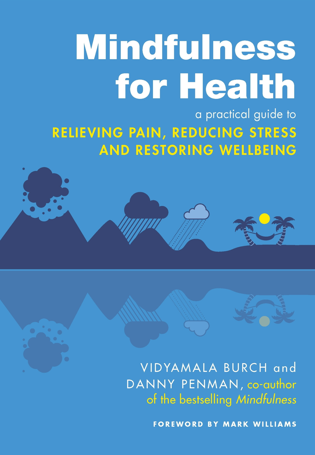 Mindfulness for Health A practical guide to relieving pain, reducing stress and restoring wellbeing