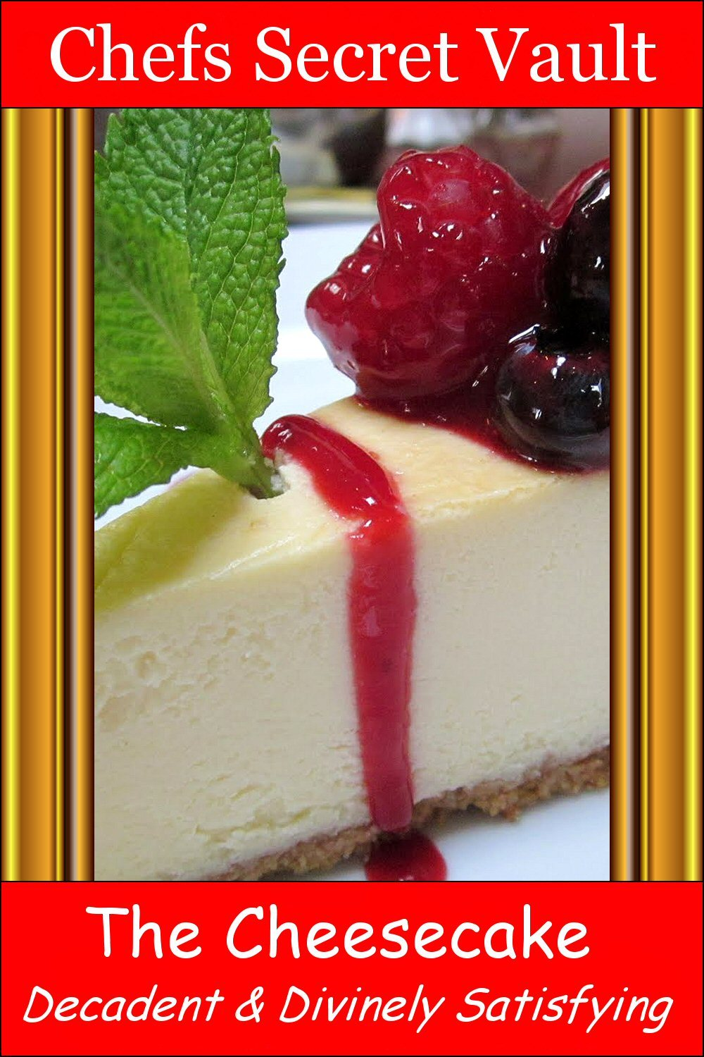 The Cheesecake: Decadent and Divinely Satisfying By: Chefs Secret Vault