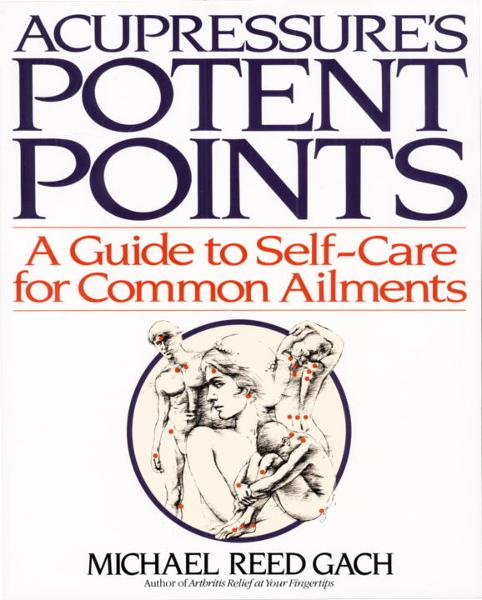 Accupressure's Potent Points By: Michael Reed Gach, Ph.D.