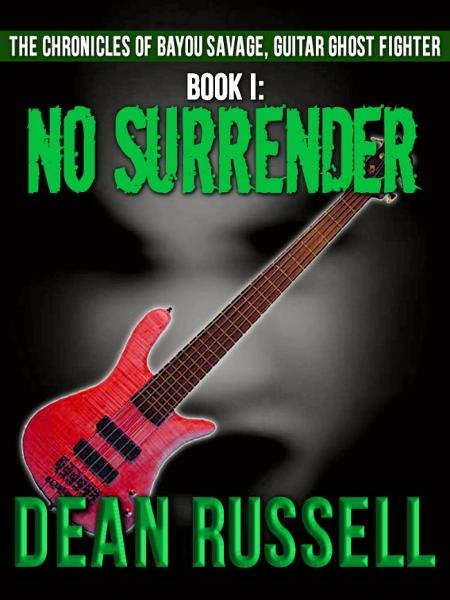 The Chronicles of Bayou Savage, Guitar Ghost Fighter Book I: No Surrender