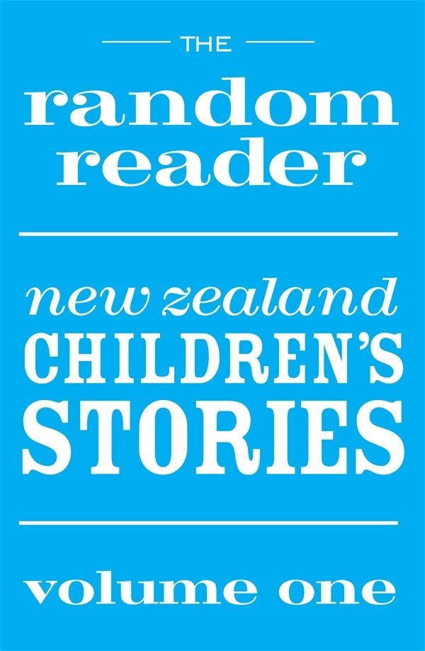 The Random Reader New Zealand Children's Stories Volume One