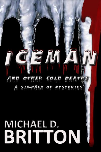 ICE MAN and Other Cold Deaths: a Six-Pack of Mysteries