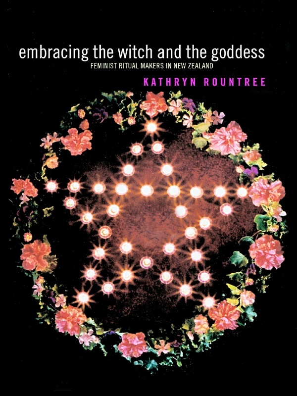Embracing the Witch and the Goddess Feminist Ritual-Makers in New Zealand