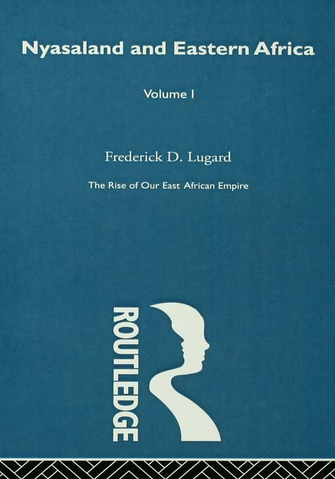 The Rise of Our East African Empire (1893) Early Efforts in Nyasaland and Uganda (Vol 1,  of 2 Vols)