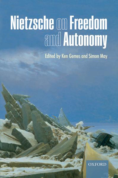 Nietzsche on Freedom and Autonomy By: Ken Gemes ; Simon May