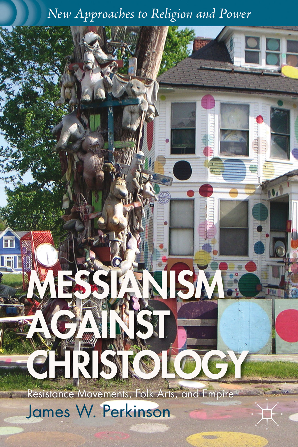 Messianism Against Christology Resistance Movements,  Folk Arts,  and Empire
