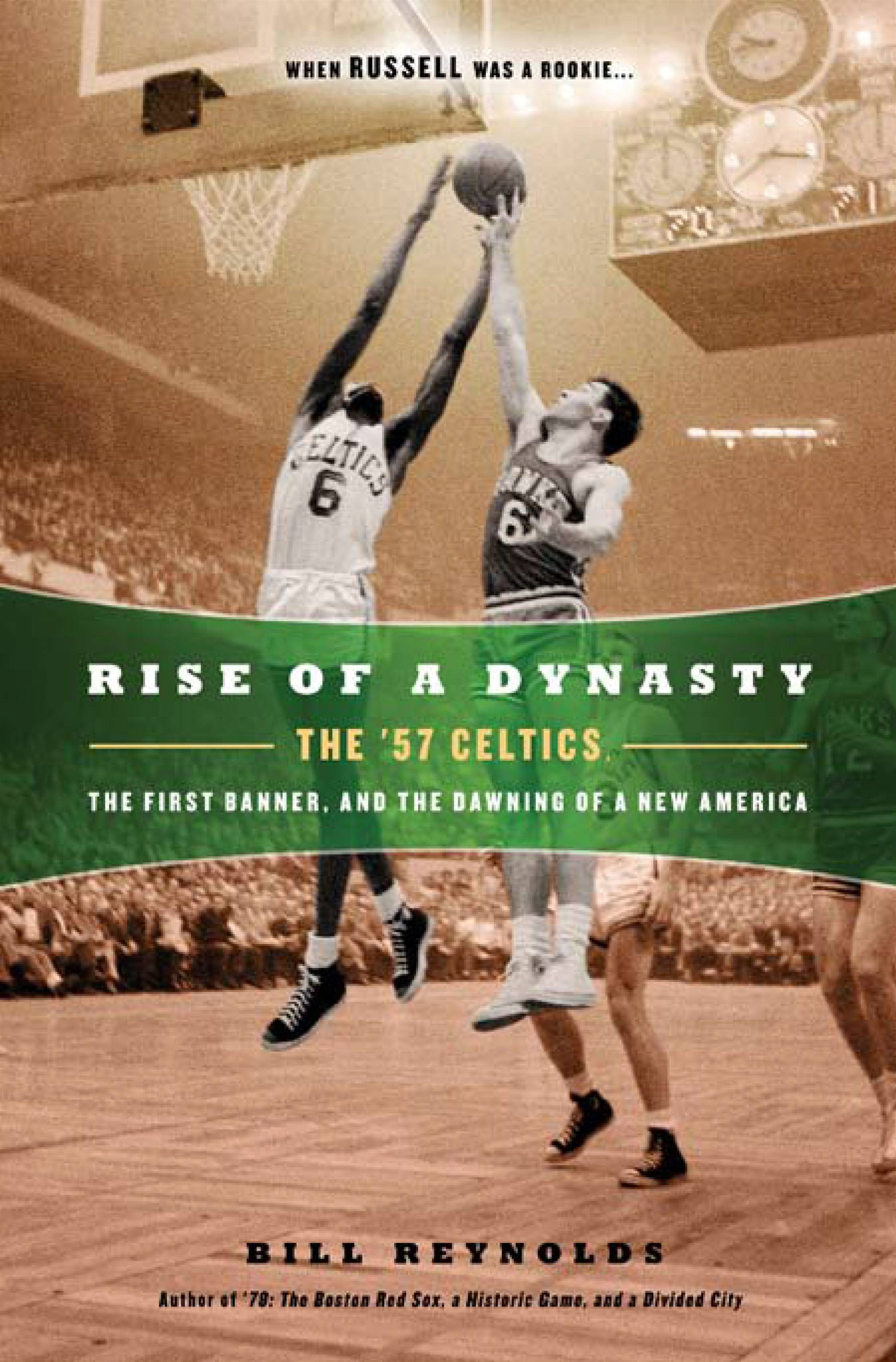 Rise of a Dynasty The '57 Celtics,  the First Banner,  and the Dawning of a NewAmerica