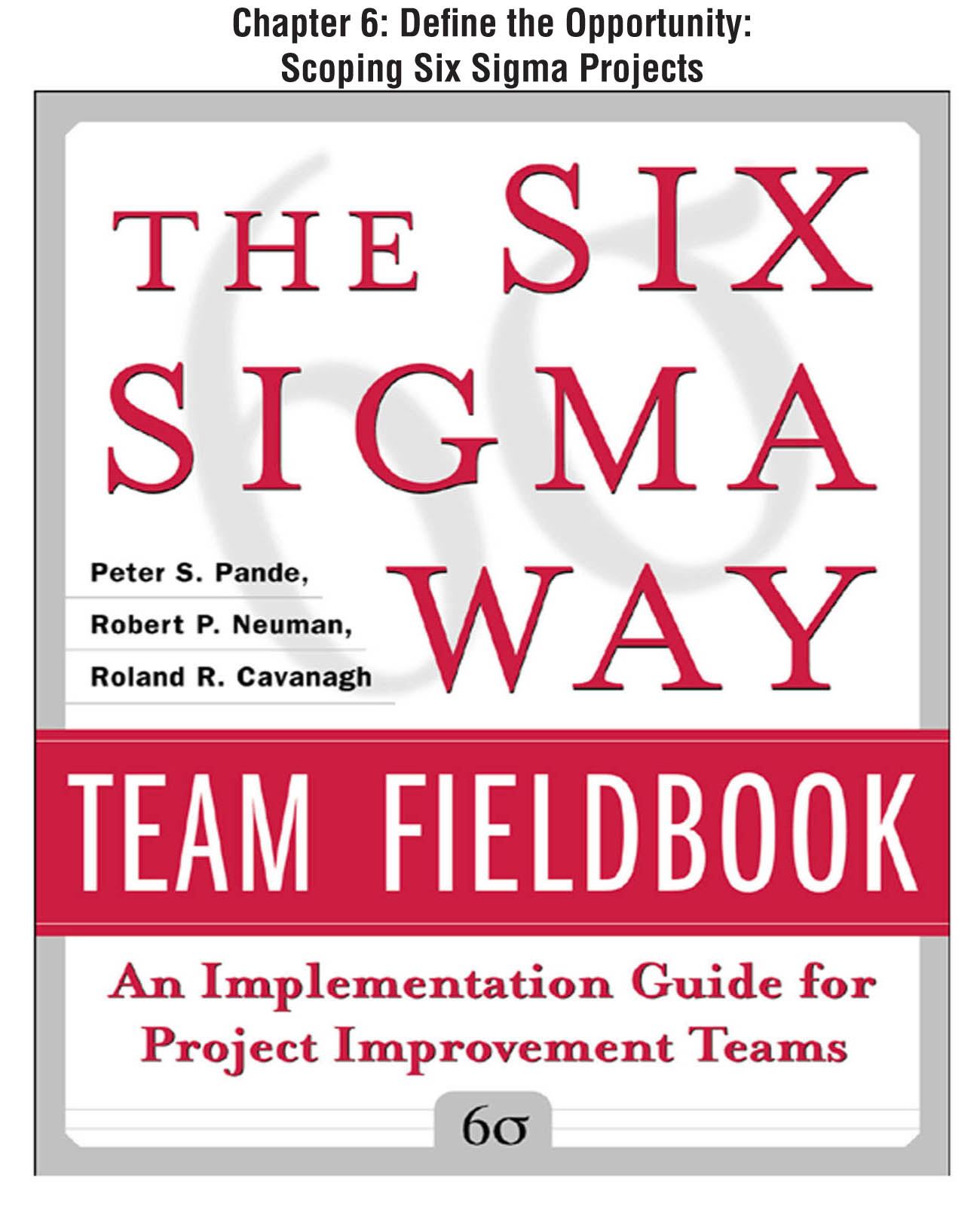 The Six Sigma Way Team Fieldbook, Chapter 6 - Define the Opportunity Scoping Six Sigma Projects