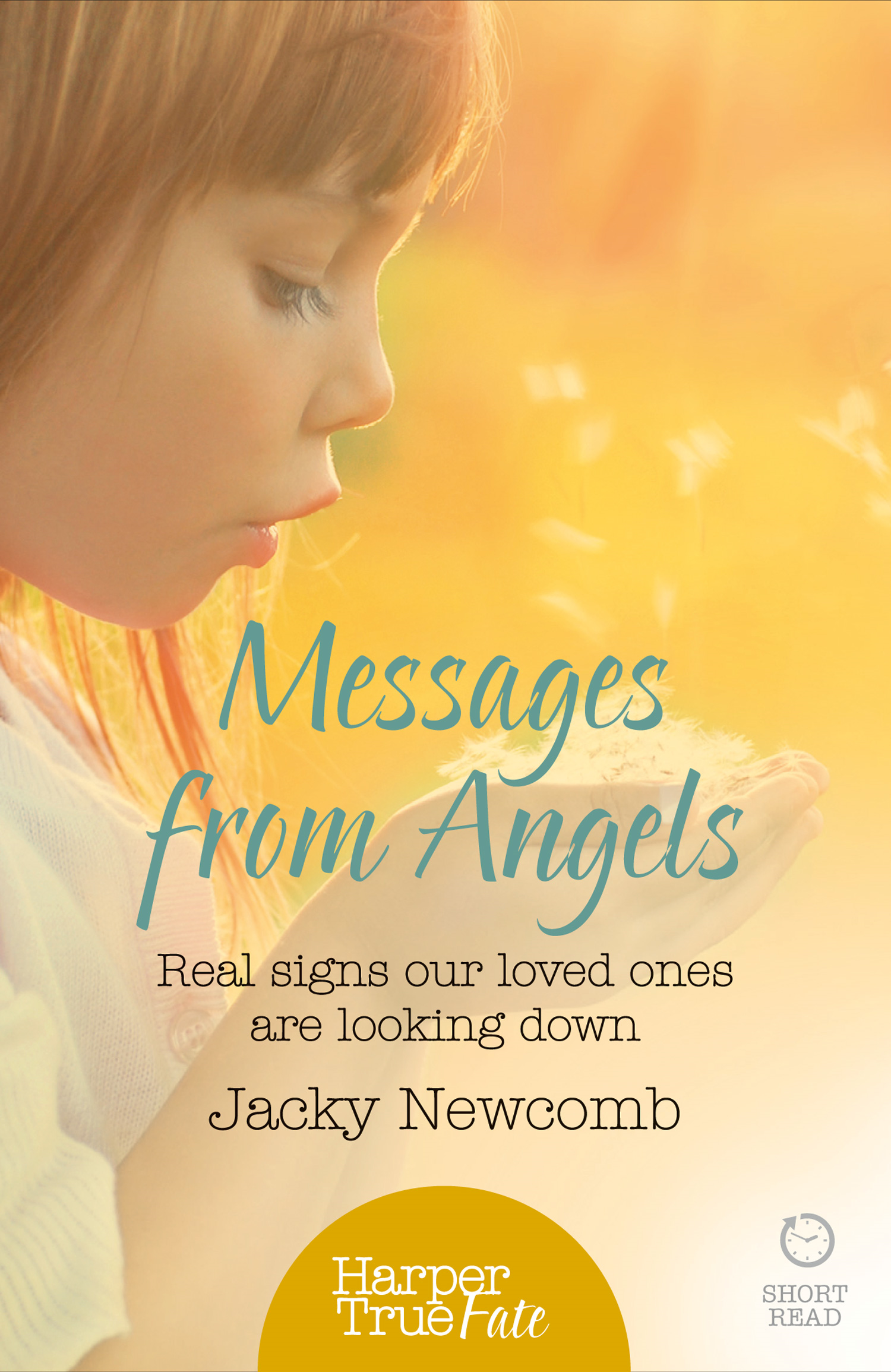 Messages from Angels: Real signs our loved ones are looking down (HarperTrue Fate ? A Short Read)