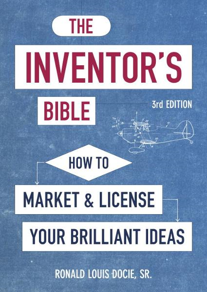 The Inventor's Bible, 3rd Edition By: Ronald Louis Docie, Sr.