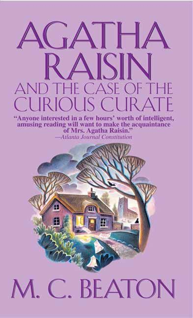 Agatha Raisin and the Case of the Curious Curate By: M. C. Beaton