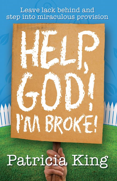 Help God! I'm Broke! By: Patricia King