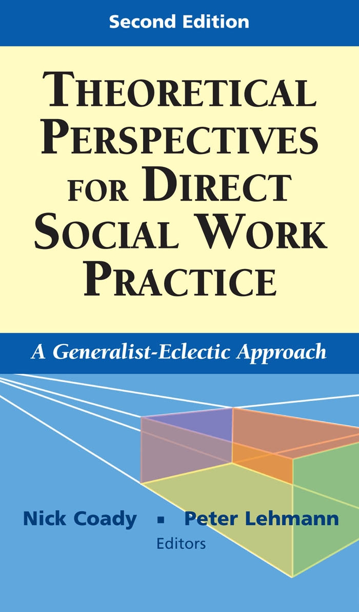 Theoretical Perspectives for Direct Social Work Practice By: Peter Lehmann, PhD, LCSW